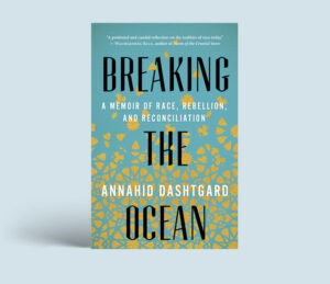 Breaking the Ocean: Memoir of Race, Rebellion and Reconciliation